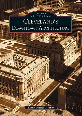 Cleveland's Downtown Architecture By Hoefler, Shawn Patrick